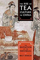 The Rise of Tea Culture in China: The Invention of the Individual (Asia-Pacific Perspectives)