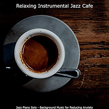 Jazz Piano Solo - Background Music for Reducing Anxiety