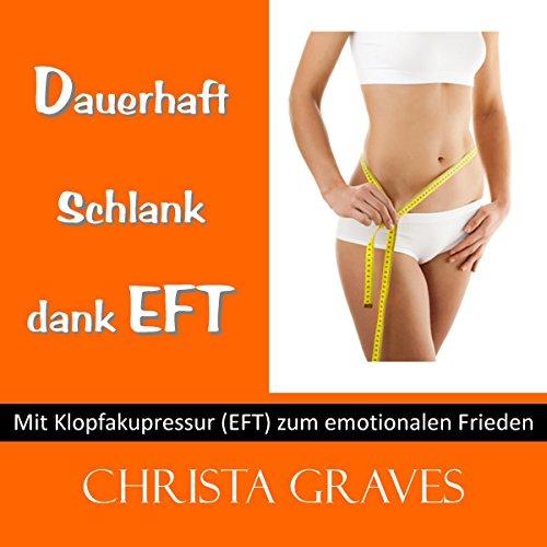 Dauerhaft schlank dank EFT (Mit Klopfakupressur zum emotionalen Frieden) audiobook cover art