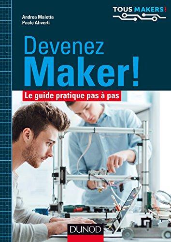 Devenez Maker! - Le guide pratique pas à pas: Le guide pratique pas à pas