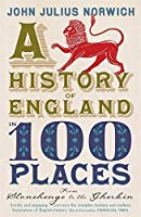 History of England in 100 Places: From Stonehenge to the Gherkin by John Julius Norwich(2012-05-01)