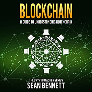 Blockchain: A Guide to Understanding Blockchain     The Cryptomasher Series, Book 3              By:                                                                                                                                 Sean Bennett                               Narrated by:                                                                                                                                 John B. Leen                      Length: 1 hr and 42 mins     2 ratings     Overall 5.0