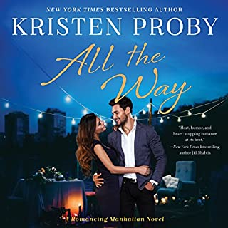 All the Way     Romancing Manhattan Series, Book 1              By:                                                                                                                                 Kristen Proby                               Narrated by:                                                                                                                                 Abby Craden,                                                                                        Joe Arden                      Length: 6 hrs and 22 mins     3 ratings     Overall 5.0