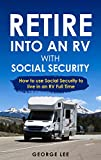 Retire Into An RV With Social Security: How To Use Social Security To Live In An RV Full Time (English Edition)