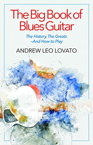 The Big Book of Blues Guitar: The History, The Greats―And How to Play
