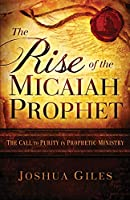 The Rise of the Micaiah Prophet: A Call to Purity in Prophetic Ministry