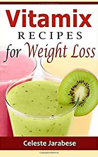 Vitamix RECIPES for Weight Loss by Celeste Jarabese (2016-06-01)
