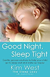 Good Night, Sleep Tight: Gentle, proven solutions to help your child sleep well and wake up happy by Kim West
