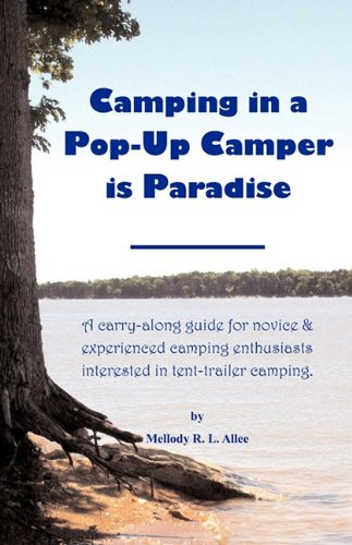 Camping in a Pop-Up Camper is Paradise: A carry-along guide for novice & experienced camping enthusiasts interested in tent-trailer camping.