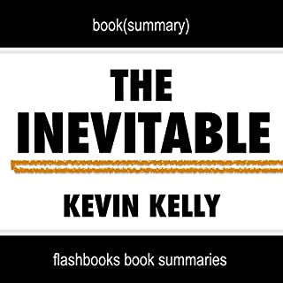 Summary of The Inevitable: Understanding the 12 Technological Forces That Will Shape Our Future by Kevin Kelly | Book Summary Includes Analysis cover art