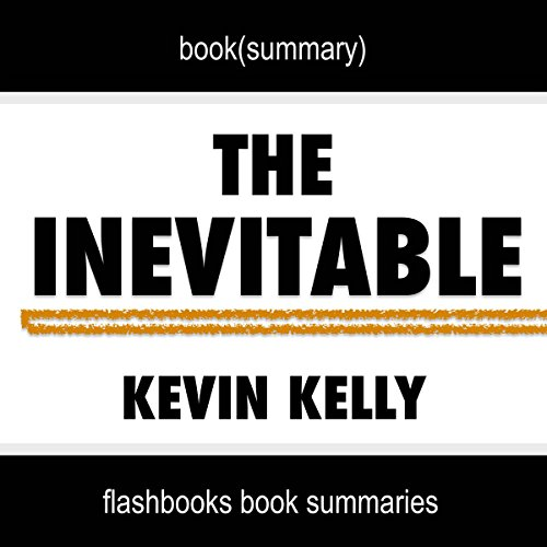 Summary of The Inevitable: Understanding the 12 Technological Forces That Will Shape Our Future by Kevin Kelly | Book Summary Includes Analysis audiobook cover art