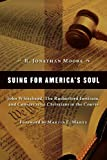 Suing for America's Soul: John Whitehead, The Rutherford Institute, and Conservative Christians in the Courts (Emory University Studies in Law and Religion)