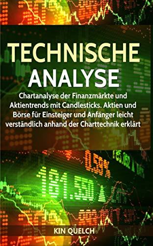 Technische Analyse: Chartanalyse der Finanzmärkte und Aktientrends mit Candlesticks. Aktien und Börse für Einsteiger und Anfänger leicht verständlich anhand der Charttechnik erklärt