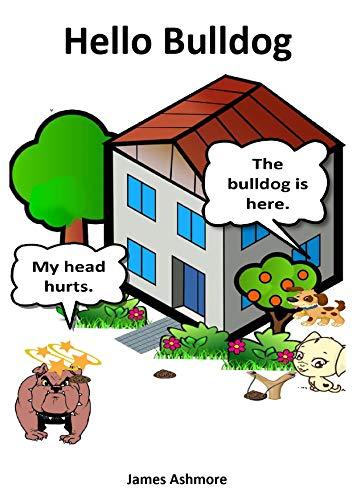 Hello Bulldog: Grade 1 reading books, Kindergarten, Preschool, Nursery, year, Reading books, 1st graders, Level 1, Rhymes, Childrens, Kids, grade, Ages, ... reader,1st,2nd, 3rd,1,2,3 (English Edition)