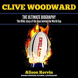 CLIVE WOODWARD     The Ultimate Biography The REAL Story of the Man Behind the World Cup Win              By:                                                                                                                                 Alison Kervin                               Narrated by:                                                                                                                                 Adrian James                      Length: 11 hrs and 26 mins     8 ratings     Overall 3.5