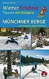 WinterErlebnisTouren mit Kindern Münchner Berge: ...unterwegs bei jedem Wetter! 32 Touren. Mit GPS-Daten: ...unterwegs bei jedem Wetter! 32 Winter- ... / GPS-Daten zum Download (Rother Wanderbuch)