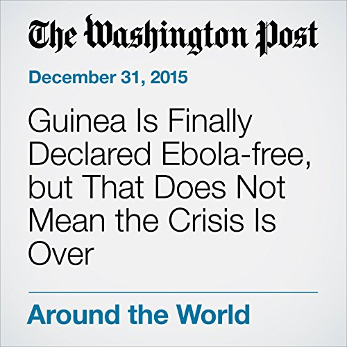 Guinea Is Finally Declared Ebola-free, but That Does Not Mean the Crisis Is Over audiobook cover art