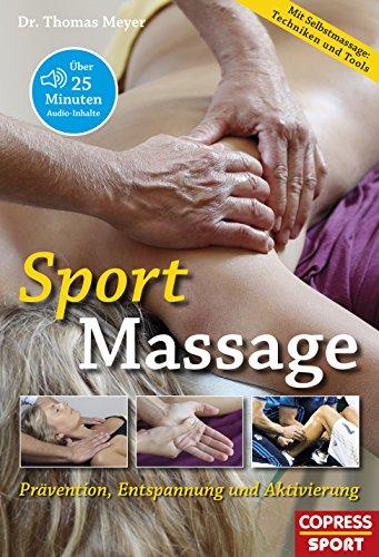 Sportmassage: Prävention, Entspannung und Aktivierung (mit Übungsanleitungen als Audiodatei)