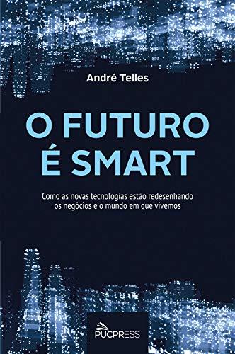 O futuro é smart: Como as novas tecnologias estão redesenhando os negócios...