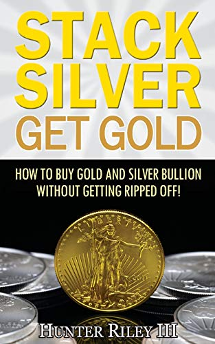 Compare Textbook Prices for Stack Silver Get Gold: How To Buy Gold And Silver Bullion Without Getting Ripped Off 2 Edition ISBN 9780692657614 by Riley III, Hunter