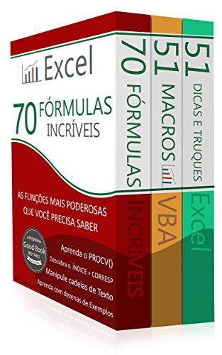 Domine o Excel ® (3 em 1): Excel - 70 Fórmulas Incríveis, Excel - 51 Macros incríveis e 51 Dicas e Truques Incríveis