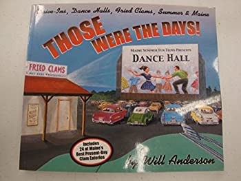 Those were the days!: Drive-ins, dance halls, fried clams, summer & Maine 189380402X Book Cover