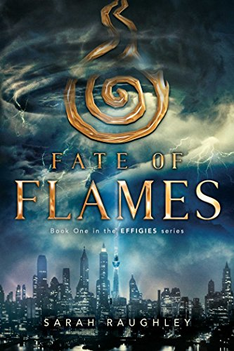 Fate of Flames (The Effigies Book 1) by [Sarah Raughley]