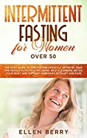 Intermittent Fasting for Women over 50: The Easy Guide to the Fasting Lifestyle After 50. Take the Gentle Path to Slow Aging, Self Cleansing, Detox Your Body and Support Hormones with Joy and Ease