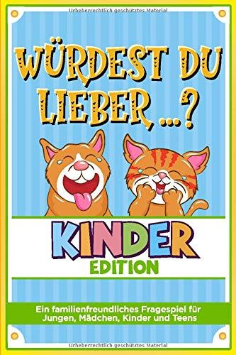 Würdest du lieber ...? - Kinder Edition - Ein familienfreundliches Fragespiel für Jungen, Mädchen, Kinder und Teens: Witzebuch für Kinder ab 6 bis 8 Jahre