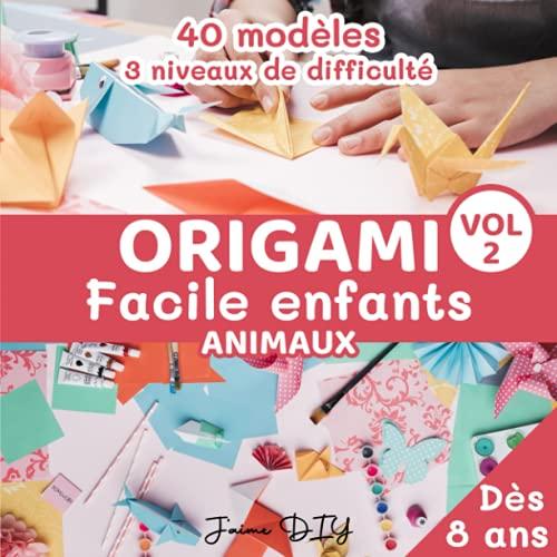 Origami Facile Enfants Animaux Vol 2: Livre Pliage Papier dès 8 ans | Livre Origami Débutant | 3 Niveaux de difficulté Facile, moyen et difficile .