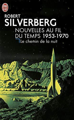 Le chemin de la nuit: Nouvelles au fil du temps 1953-1970 (Science-fiction (7499))