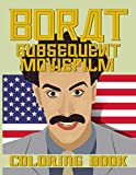 Borat Subsequent Moviefilm Coloring Book: Stunning Coloring Books For Adult Borat Subsequent Moviefilm (A Perfect Gift)
