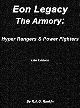 Eon Legacy: The Armory- Hyper Rangers and Power Fighters: Into the Universe, Multiverse, and Beyond by [R.A.G. Rankin]