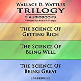 Wallace D. Wattles Trilogy: The Science of Getting Rich, The Science of Being Well, and The Science of Being Great