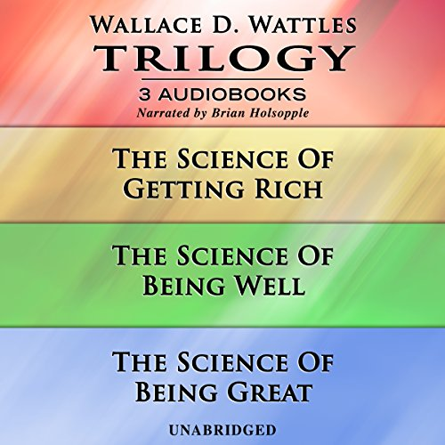 Wallace D. Wattles Trilogy     The Science of Getting Rich, The Science of Being Well, and The Science of Being Great              Autor:                                                                                                                                 Wallace D. Wattles                               Sprecher:                                                                                                                                 Brian Holsopple                      Spieldauer: 7 Std. und 28 Min.     4 Bewertungen     Gesamt 5,0