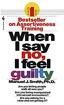 When I Say No, I Feel Guilty: How to Cope, Using the Skills of Systematic Assertive Therapy by [Manuel J. Smith]