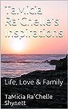 TaMicia Ra'Chelle's Inspirations: Life,  Love & Family (English Edition)