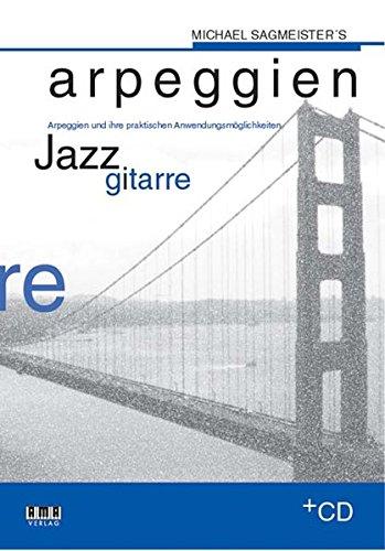 Michael Sagmeister's Arpeggien - Jazzgitarre: Arpeggien und ihre praktischen Anwendungsmöglichkeiten
