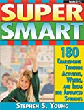 Super Smart: 180 Challenging Thinking Activities, Words, and Ideas for Advanced Students...