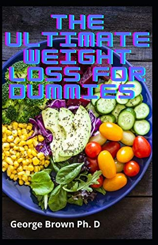 The Ultimate Weight Loss For Dummies: Quick & Easy Low Point Recipes For Weight Loss Meal Plan, Lose Up to 20 Pounds In 1 Week