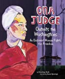Image of Ona Judge Outwits the Washingtons: An Enslaved Woman Fights for Freedom (Encounter: Narrative Nonfiction Picture Books)