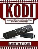 Kodi: How to Install  Kodi on Fire Stick, Stream Live TV, and Install The Latest Add-Ons (Exodus, Genesis, Soundplex, Hulu Plus Lots more!)