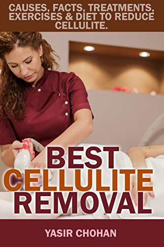 Best Cellulite Reduction: A complete guide to cellulite causes, cellulite treatment, cellulite exercises, cellulite diet, cellulite prevention and cellulite