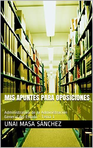 Mis apuntes para Oposiciones: Administrativo de la Administración General del Estado - Tema 1