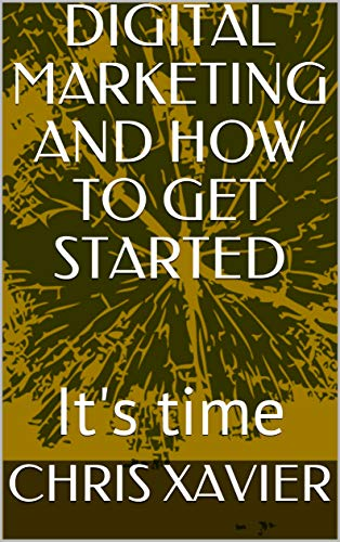 DIGITAL MARKETING AND HOW TO GET STARTED: It\'s time (English Edition)