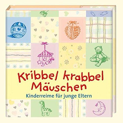 Kribbel krabbel Mäuschen: Kinderreime für junge Eltern (Geschenkbücher für Erwachsene)