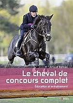 Le cheval de concours complet - Education et entrainement de Marine Oussedik