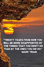 Twenty years from now you will be more disappointed by the things that you didn't do than by the ones you did do.: 110 Lined Pages Inspirational Notebook With Quote By Mark Twain