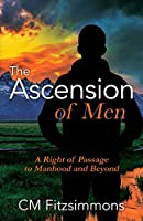 The Ascension of Men: A Right of Passage to Manhood and Beyond