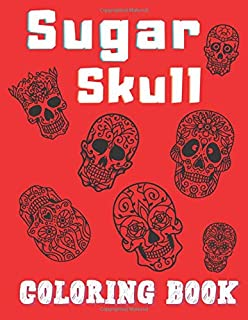 Sugar Skull Coloring Book: Relaxation Anti- Stress Book for Relief with Skulls Tattoo
